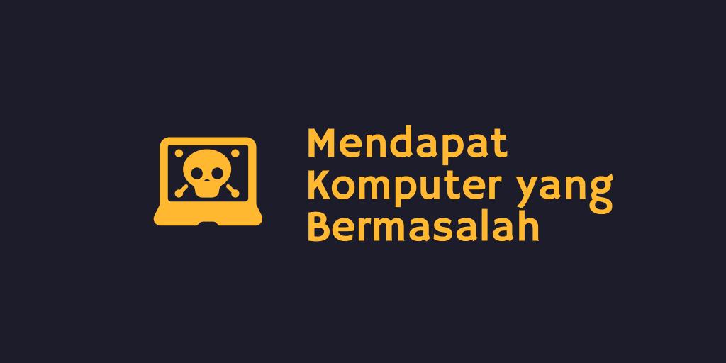 Mendapat Komputer yang Bermasalah